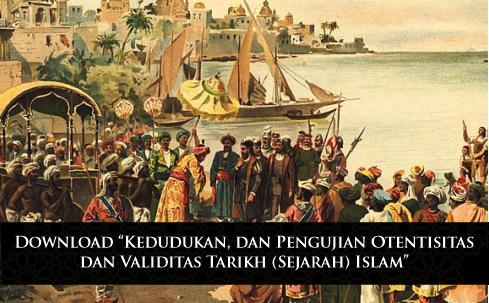 """Download """"Kedudukan, dan Pengujian Otentisitas dan Validitas Tarikh (Sejarah) Islam"""""""